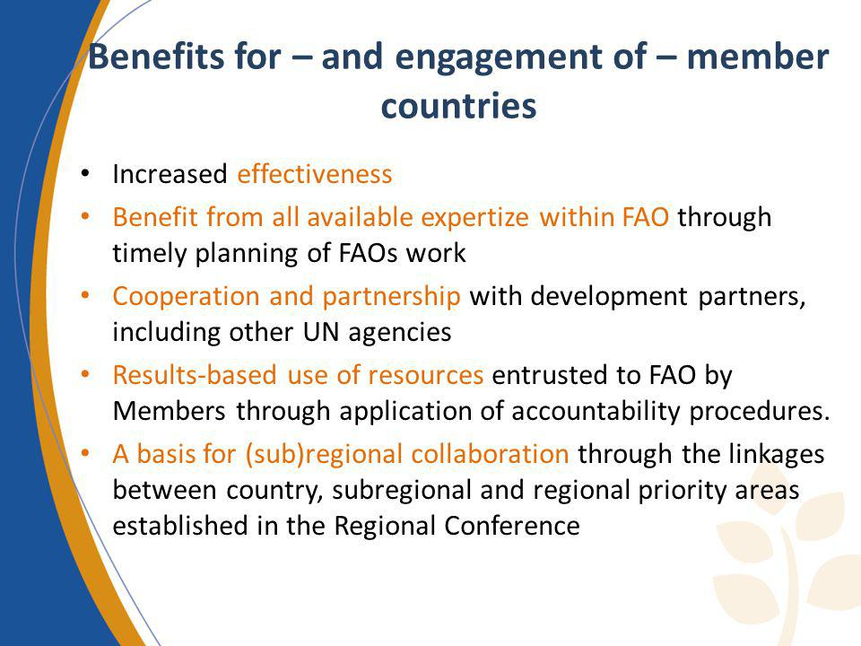 Benefits for – and engagement of – member countries Increased effectiveness Benefit from all available expertize within FAO through timely planning of
