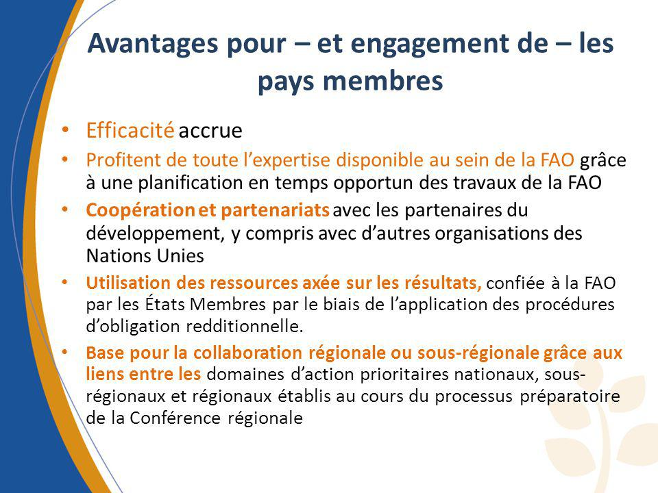 Avantages pour – et engagement de – les pays membres Efficacité accrue Profitent de toute lexpertise disponible au sein de la FAO grâce à une planific