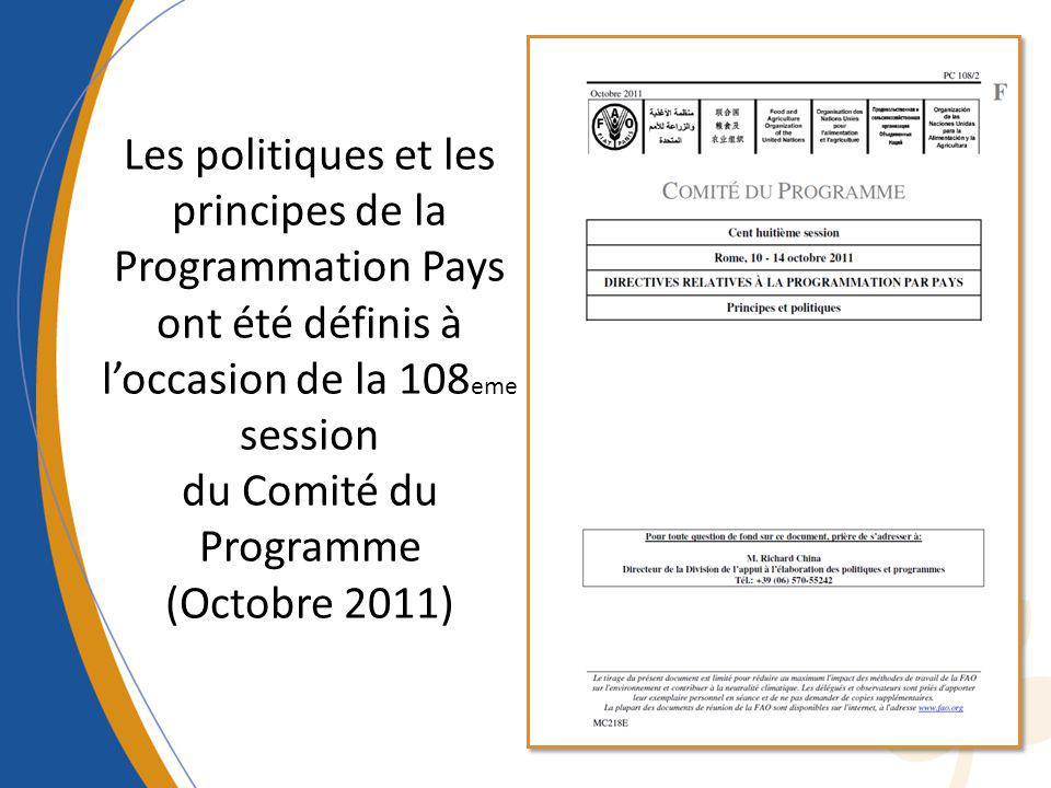 Les politiques et les principes de la Programmation Pays ont été définis à loccasion de la 108 eme session du Comité du Programme (Octobre 2011)