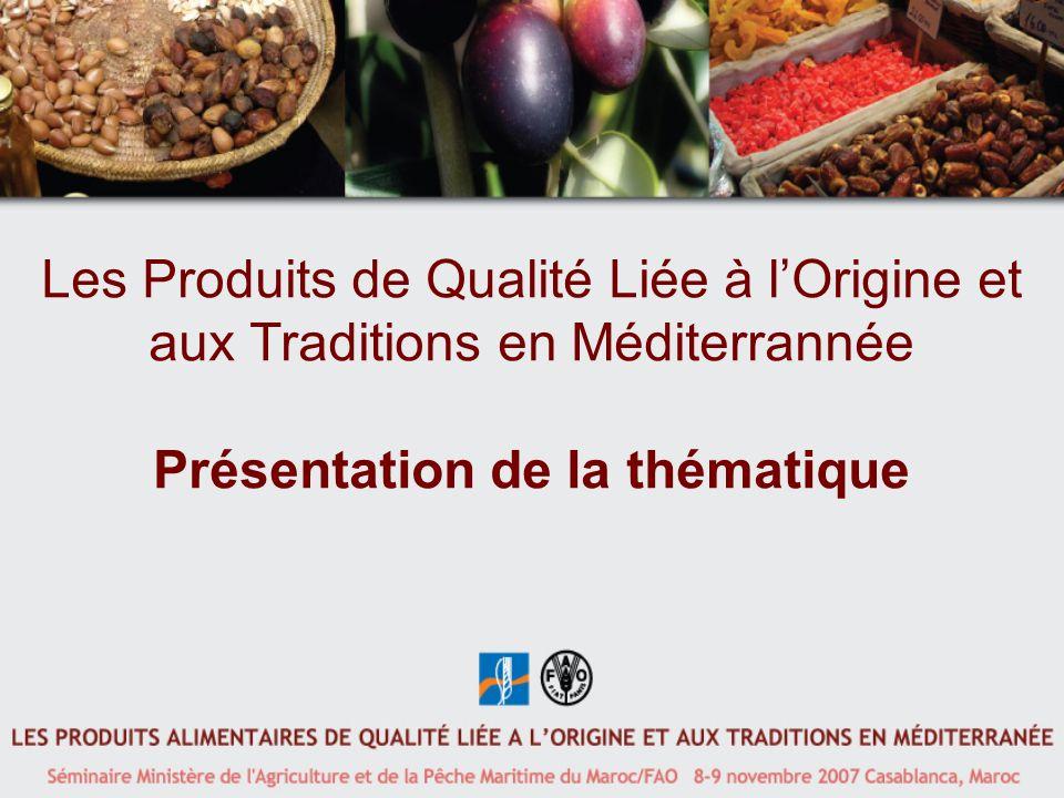 Les Produits de Qualité Liée à lOrigine et aux Traditions en Méditerrannée Présentation de la thématique