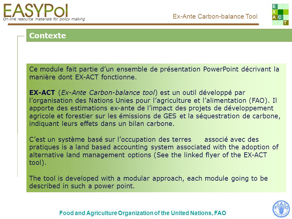 2 On-line resource materials for policy making Ex-Ante Carbon-balance Tool Food and Agriculture Organization of the United Nations, FAO Ce module fait