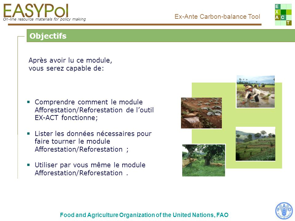 On-line resource materials for policy making Ex-Ante Carbon-balance Tool Food and Agriculture Organization of the United Nations, FAO Vue principale de loutil EX-ACT Cliquer ici pour entrer dans le module Afforestation/Reforestation