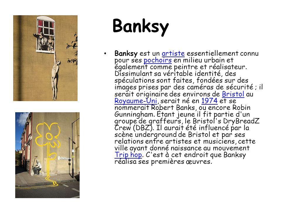 Banksy Banksy est un artiste essentiellement connu pour ses pochoirs en milieu urbain et également comme peintre et réalisateur. Dissimulant sa vérita