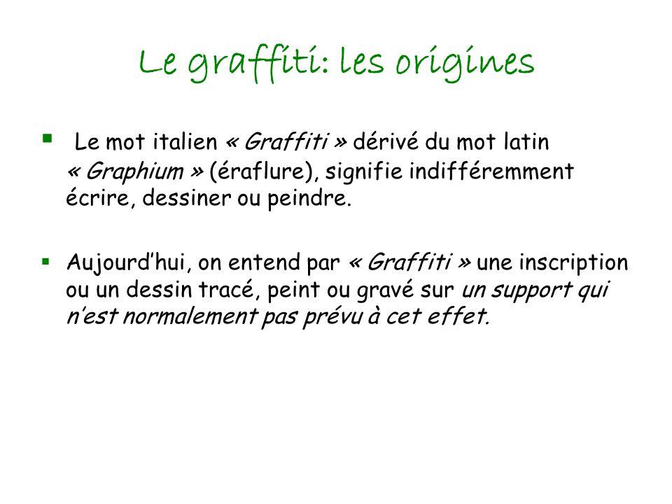 Le graffiti: les origines Le mot italien « Graffiti » dérivé du mot latin « Graphium » (éraflure), signifie indifféremment écrire, dessiner ou peindre.