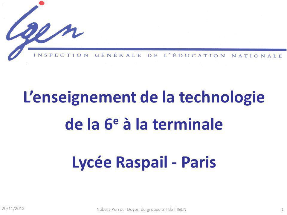 20/11/2012 Nobert Perrot - Doyen du groupe STI de l IGEN1 Lenseignement de la technologie de la 6 e à la terminale Lycée Raspail - Paris