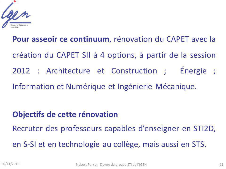 Pour asseoir ce continuum, rénovation du CAPET avec la création du CAPET SII à 4 options, à partir de la session 2012 : Architecture et Construction ; Énergie ; Information et Numérique et Ingénierie Mécanique.