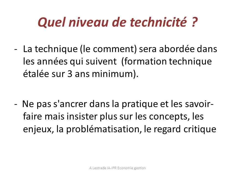 Quel niveau de technicité ? -La technique (le comment) sera abordée dans les années qui suivent (formation technique étalée sur 3 ans minimum). - Ne p