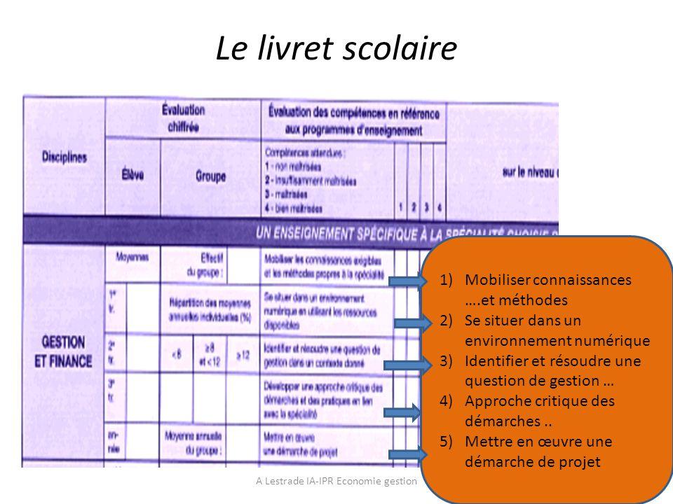 Le livret scolaire 1)Mobiliser connaissances ….et méthodes 2)Se situer dans un environnement numérique 3)Identifier et résoudre une question de gestio
