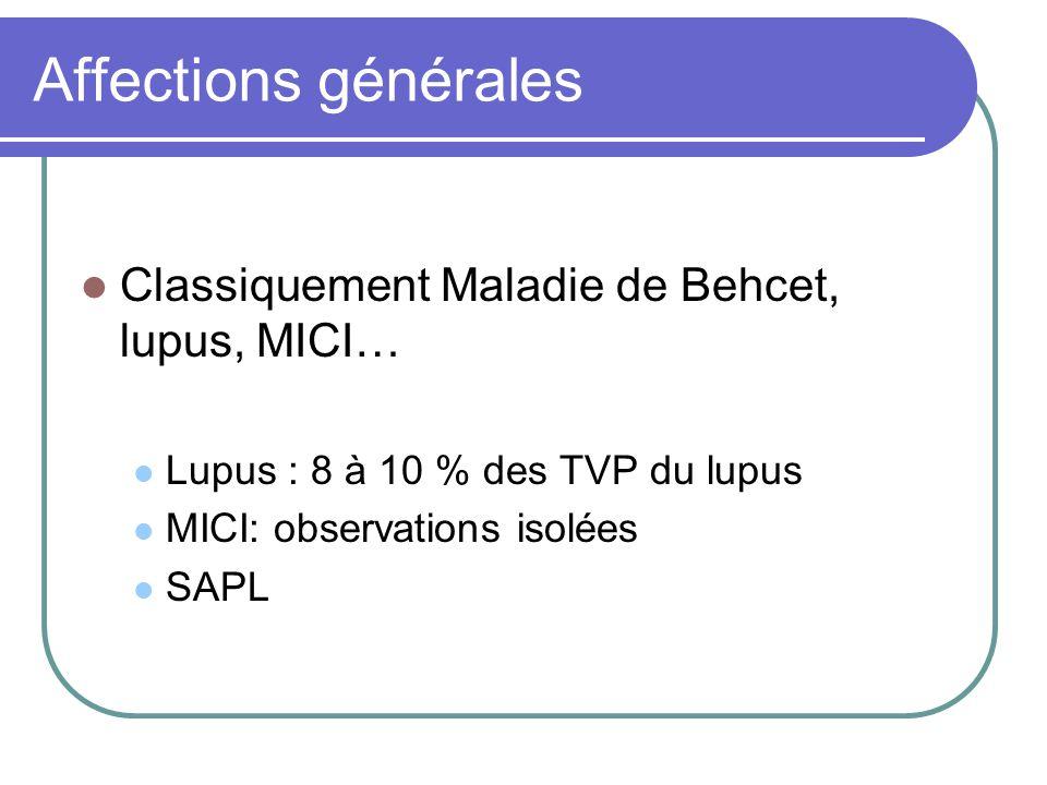 Affections générales Classiquement Maladie de Behcet, lupus, MICI… Lupus : 8 à 10 % des TVP du lupus MICI: observations isolées SAPL