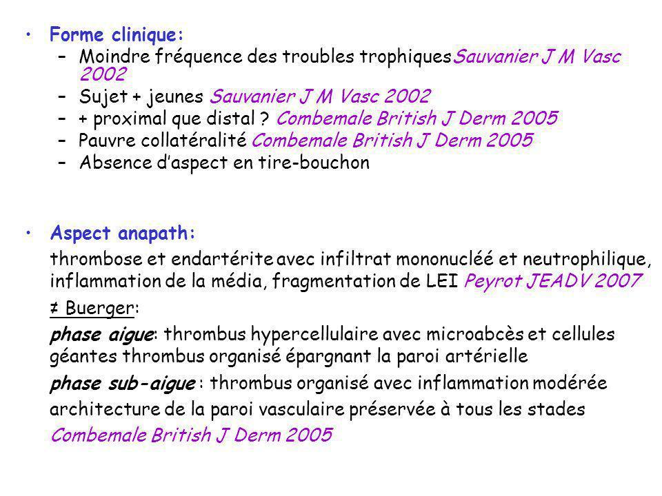 Forme clinique: –Moindre fréquence des troubles trophiquesSauvanier J M Vasc 2002 –Sujet + jeunes Sauvanier J M Vasc 2002 –+ proximal que distal ? Com