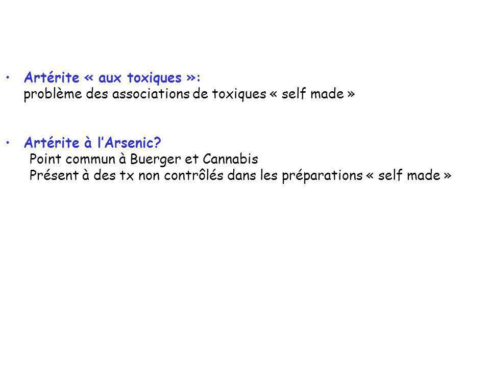 Artérite « aux toxiques »: problème des associations de toxiques « self made » Artérite à lArsenic.