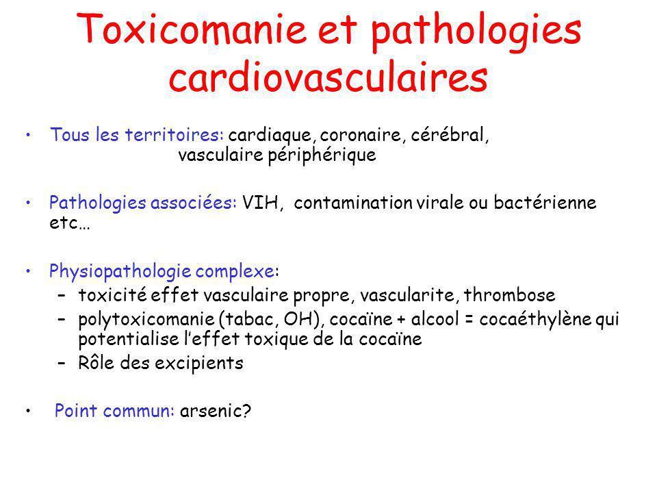 Toxicomanie et pathologies cardiovasculaires Tous les territoires: cardiaque, coronaire, cérébral, vasculaire périphérique Pathologies associées: VIH,
