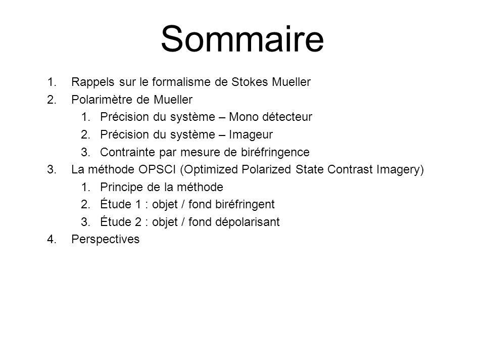 2 Sommaire 1.Rappels sur le formalisme de Stokes Mueller 2.Polarimètre de Mueller 1.Précision du système – Mono détecteur 2.Précision du système – Ima