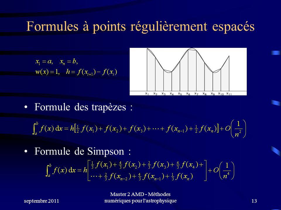 septembre 2011 Master 2 AMD - Méthodes numériques pour l astrophysique13 Formules à points régulièrement espacés Formule des trapèzes : Formule de Simpson :