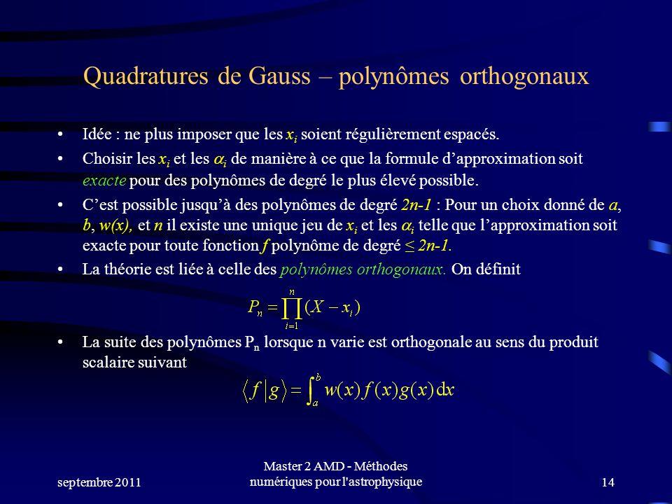 septembre 2011 Master 2 AMD - Méthodes numériques pour l astrophysique14 Quadratures de Gauss – polynômes orthogonaux Idée : ne plus imposer que les x i soient régulièrement espacés.