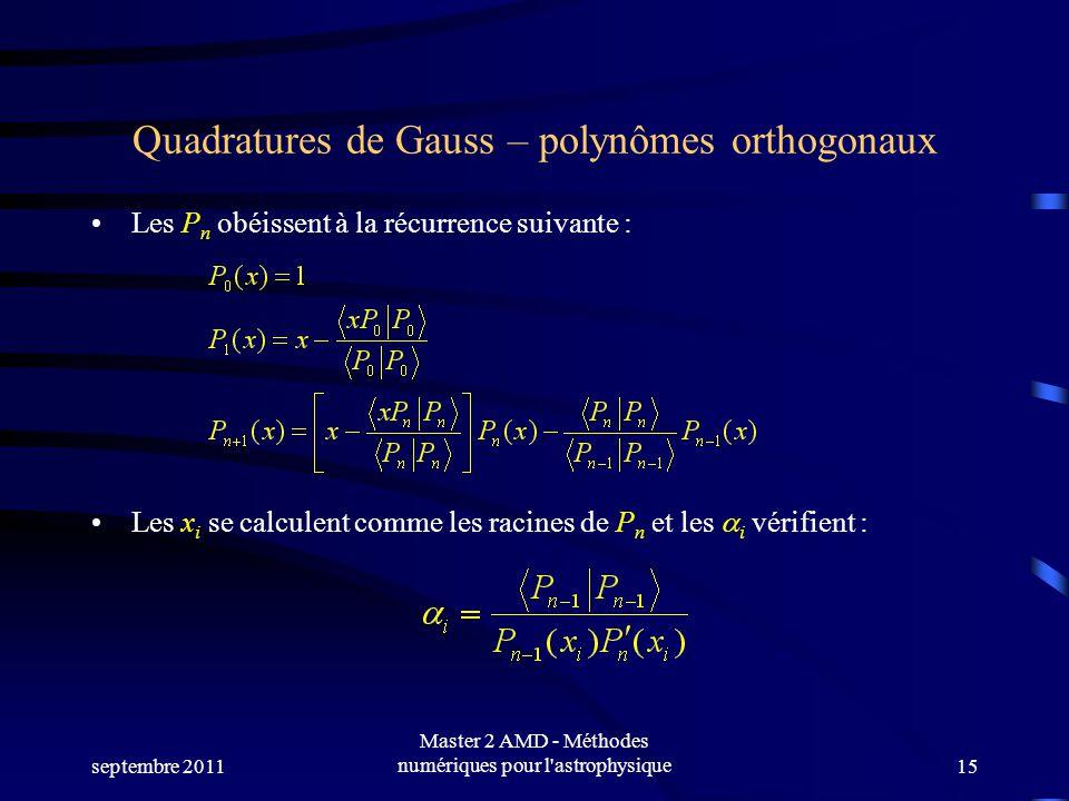 septembre 2011 Master 2 AMD - Méthodes numériques pour l astrophysique15 Quadratures de Gauss – polynômes orthogonaux Les P n obéissent à la récurrence suivante : Les x i se calculent comme les racines de P n et les i vérifient :