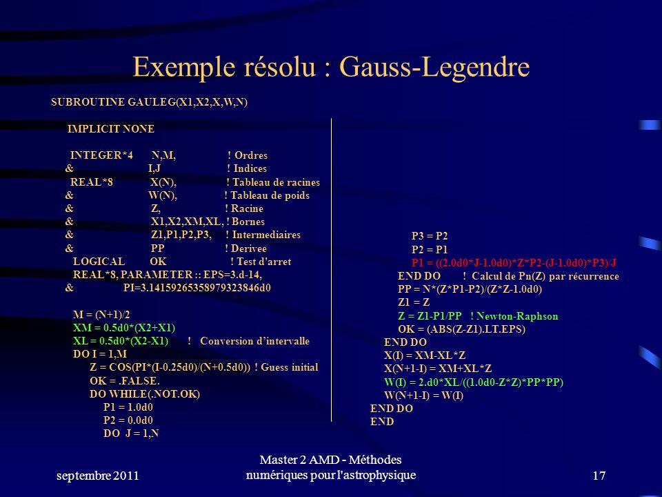 septembre 2011 Master 2 AMD - Méthodes numériques pour l astrophysique17 Exemple résolu : Gauss-Legendre SUBROUTINE GAULEG(X1,X2,X,W,N) IMPLICIT NONE INTEGER*4 N,M, .