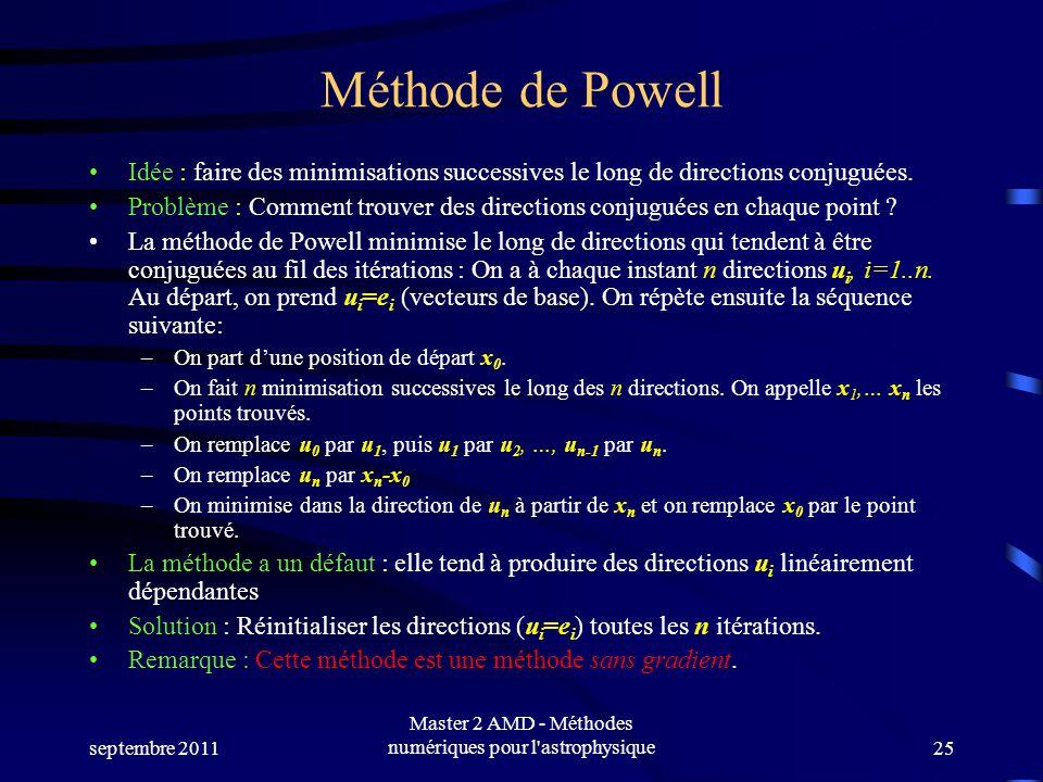 septembre 2011 Master 2 AMD - Méthodes numériques pour l astrophysique25 Méthode de Powell Idée : faire des minimisations successives le long de directions conjuguées.