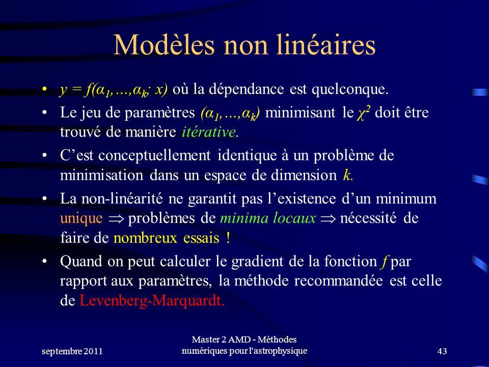 septembre 2011 Master 2 AMD - Méthodes numériques pour l'astrophysique43 Modèles non linéaires y = f(α 1,…,α k ; x) où la dépendance est quelconque. L