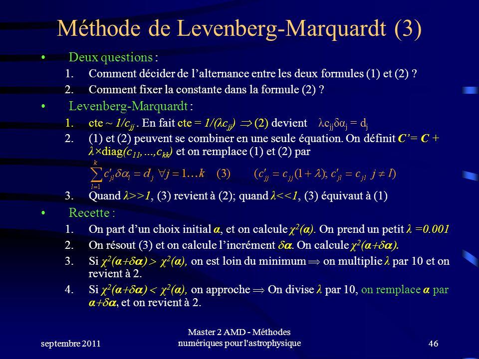 septembre 2011 Master 2 AMD - Méthodes numériques pour l astrophysique46 Méthode de Levenberg-Marquardt (3) Deux questions : 1.Comment décider de lalternance entre les deux formules (1) et (2) .