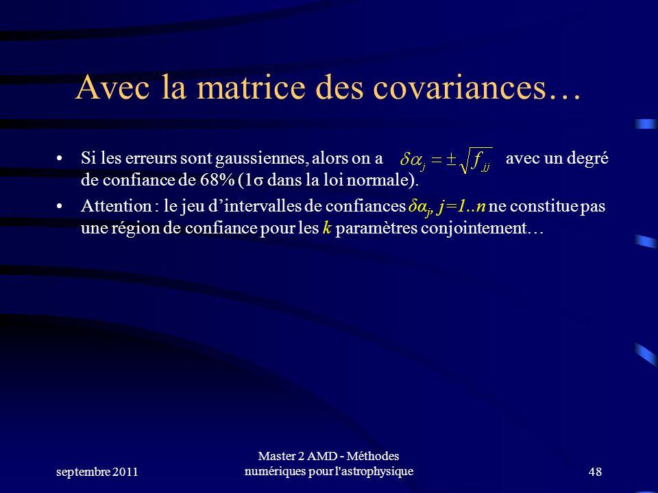 septembre 2011 Master 2 AMD - Méthodes numériques pour l astrophysique48 Avec la matrice des covariances… Si les erreurs sont gaussiennes, alors on a avec un degré de confiance de 68% (1σ dans la loi normale).