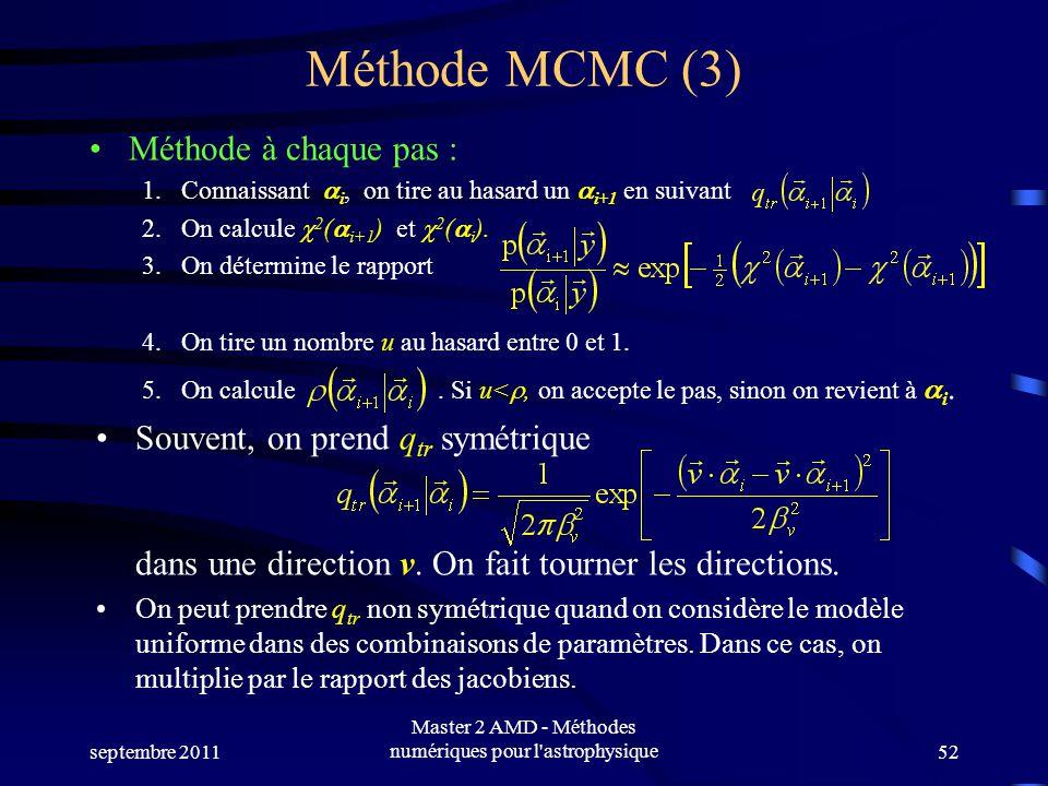 Méthode MCMC (3) Méthode à chaque pas : 1.Connaissant i, on tire au hasard un i+1 en suivant 2.On calcule 2 ( i+1 ) et 2 ( i ).