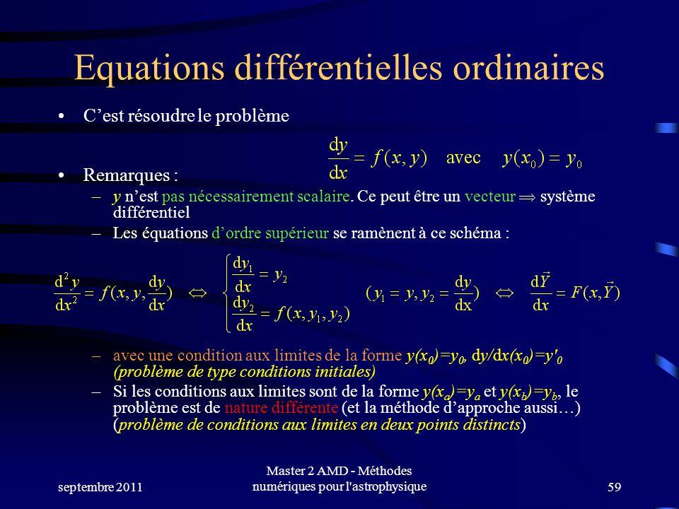septembre 2011 Master 2 AMD - Méthodes numériques pour l astrophysique59 Equations différentielles ordinaires Cest résoudre le problème Remarques : –y nest pas nécessairement scalaire.