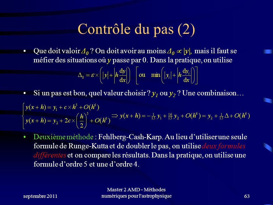 septembre 2011 Master 2 AMD - Méthodes numériques pour l'astrophysique63 Contrôle du pas (2) Que doit valoir Δ 0 ? On doit avoir au moins Δ 0 |y|, mai