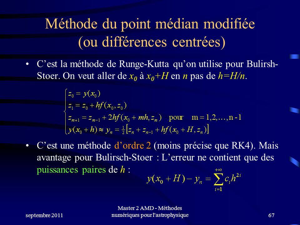 septembre 2011 Master 2 AMD - Méthodes numériques pour l astrophysique67 Méthode du point médian modifiée (ou différences centrées) Cest la méthode de Runge-Kutta quon utilise pour Bulirsh- Stoer.