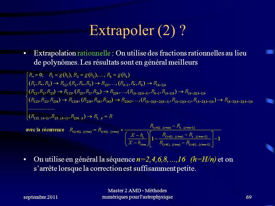 septembre 2011 Master 2 AMD - Méthodes numériques pour l'astrophysique69 Extrapoler (2) ? Extrapolation rationnelle : On utilise des fractions rationn