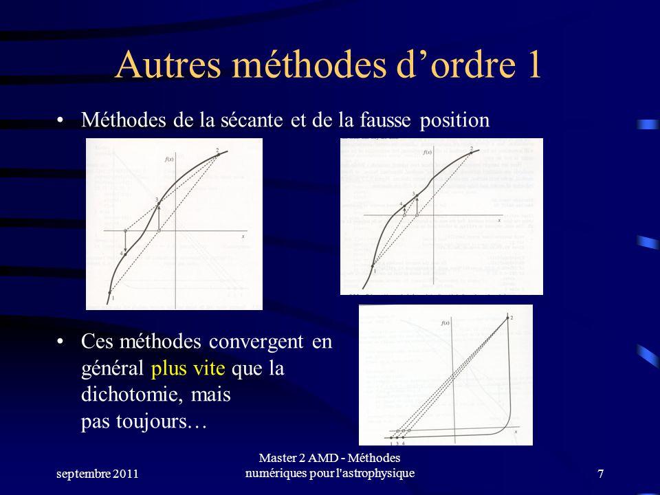 septembre 2011 Master 2 AMD - Méthodes numériques pour l astrophysique7 Autres méthodes dordre 1 Méthodes de la sécante et de la fausse position Ces méthodes convergent en général plus vite que la dichotomie, mais pas toujours…
