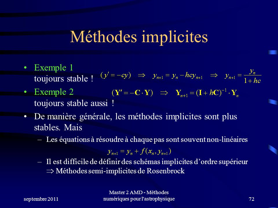 septembre 2011 Master 2 AMD - Méthodes numériques pour l'astrophysique72 Méthodes implicites Exemple 1 toujours stable ! Exemple 2 toujours stable aus