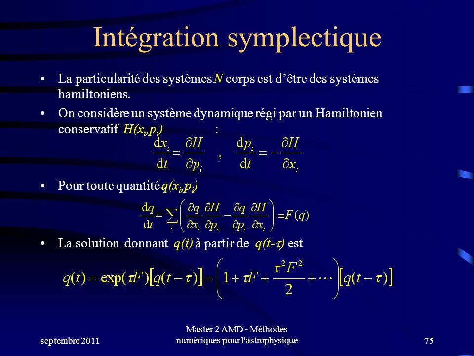 septembre 2011 Master 2 AMD - Méthodes numériques pour l astrophysique75 Intégration symplectique La particularité des systèmes N corps est dêtre des systèmes hamiltoniens.