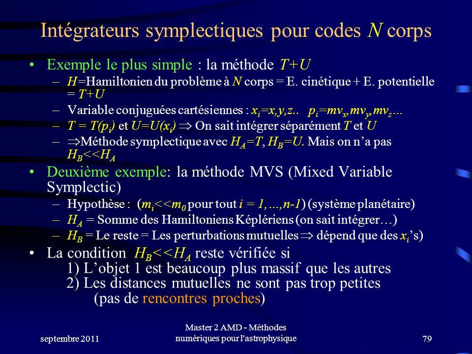 septembre 2011 Master 2 AMD - Méthodes numériques pour l astrophysique79 Intégrateurs symplectiques pour codes N corps Exemple le plus simple : la méthode T+U –H=Hamiltonien du problème à N corps = E.