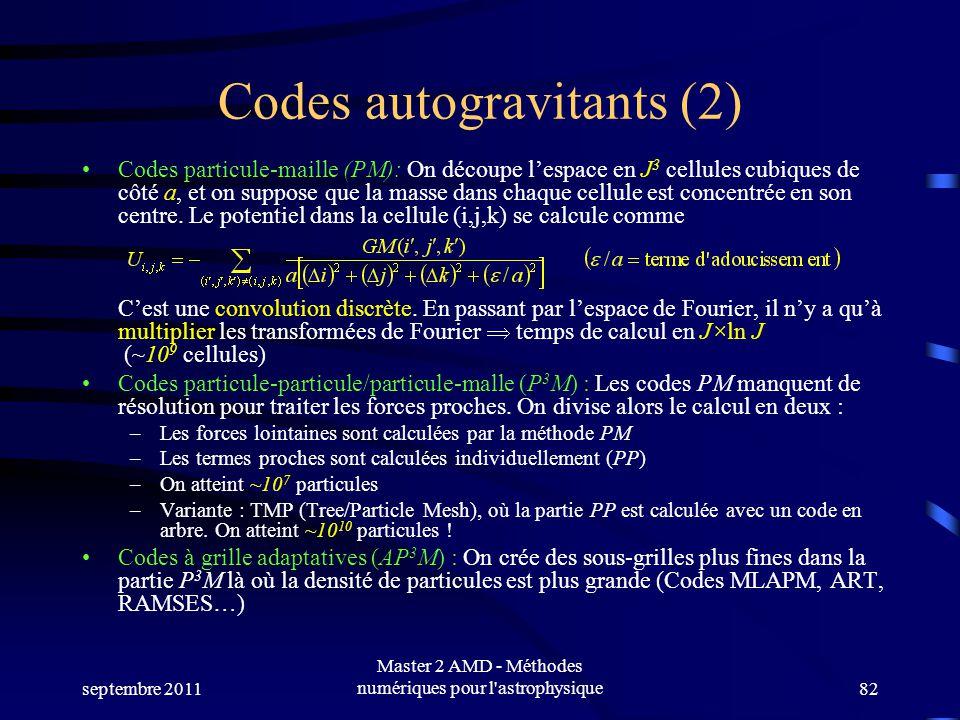 septembre 2011 Master 2 AMD - Méthodes numériques pour l astrophysique82 Codes autogravitants (2) Codes particule-maille (PM): On découpe lespace en J 3 cellules cubiques de côté a, et on suppose que la masse dans chaque cellule est concentrée en son centre.