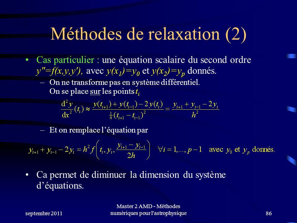 septembre 2011 Master 2 AMD - Méthodes numériques pour l astrophysique86 Méthodes de relaxation (2) Cas particulier : une équation scalaire du second ordre y=f(x,y,y), avec y(x 1 )=y 0 et y(x 2 )=y p donnés.