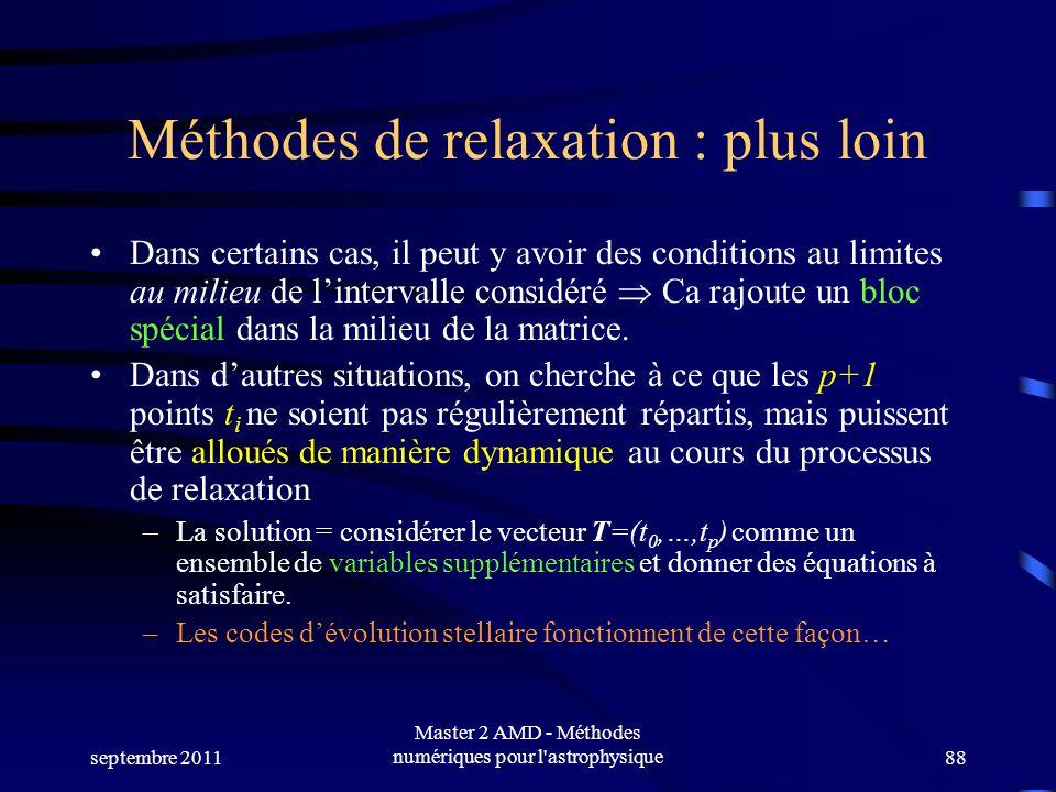 septembre 2011 Master 2 AMD - Méthodes numériques pour l'astrophysique88 Méthodes de relaxation : plus loin Dans certains cas, il peut y avoir des con