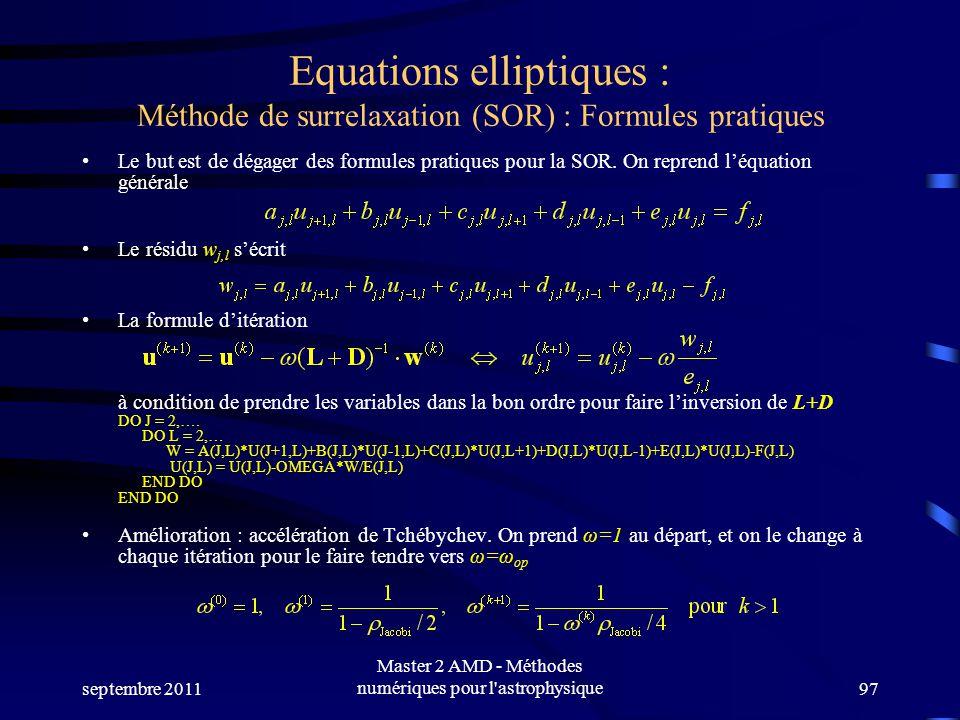 septembre 2011 Master 2 AMD - Méthodes numériques pour l astrophysique97 Equations elliptiques : Méthode de surrelaxation (SOR) : Formules pratiques Le but est de dégager des formules pratiques pour la SOR.