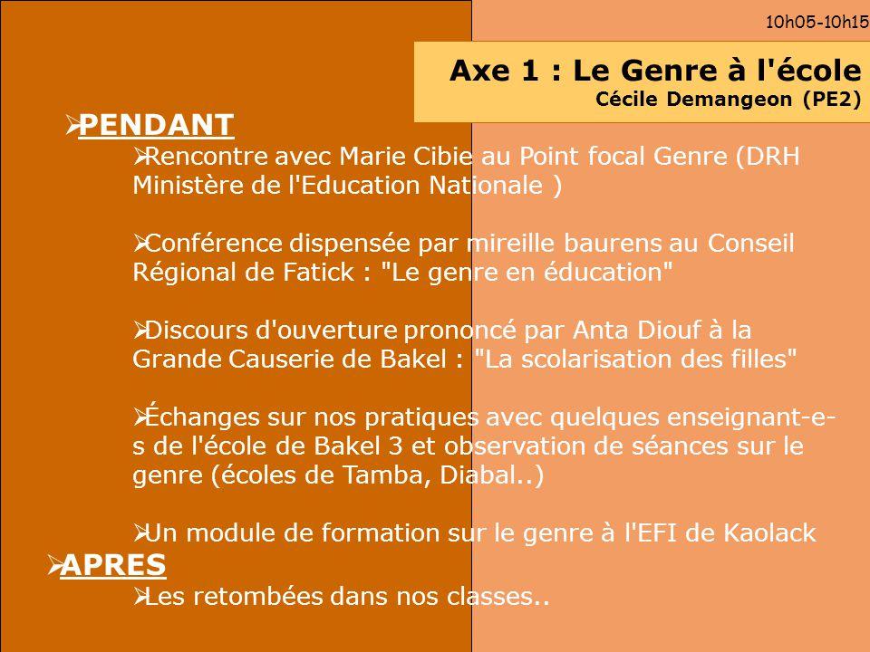 10h05-10h15 Axe 1 : Le Genre à l'école Cécile Demangeon (PE2) PENDANT Rencontre avec Marie Cibie au Point focal Genre (DRH Ministère de l'Education Na