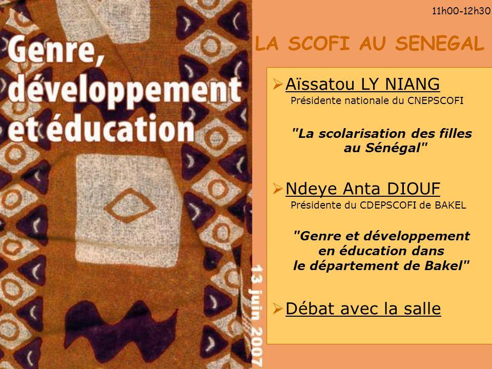 LA SCOFI AU SENEGAL 11h00-12h30 Aïssatou LY NIANG Présidente nationale du CNEPSCOFI