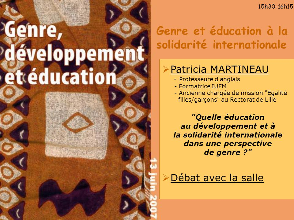 Genre et éducation à la solidarité internationale 15h30-16h15 Patricia MARTINEAU - Professeure d'anglais - Formatrice IUFM - Ancienne chargée de missi