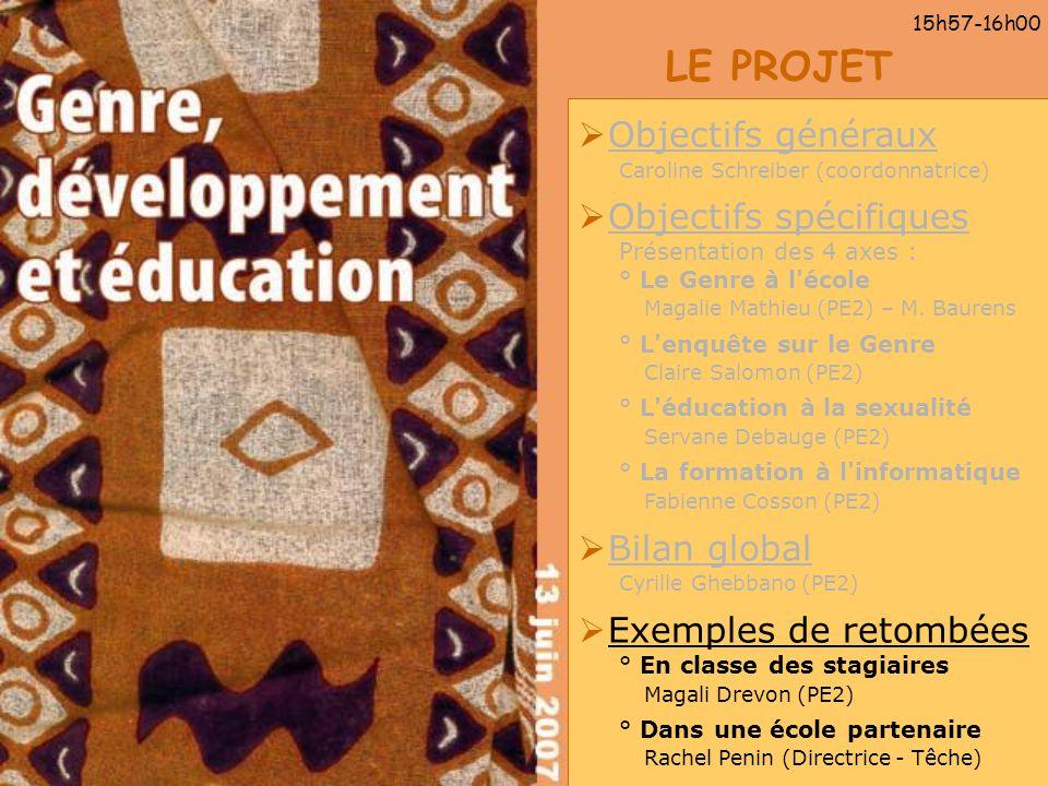 LE PROJET Objectifs généraux Caroline Schreiber (coordonnatrice) Objectifs spécifiques Présentation des 4 axes : ° Le Genre à l'école Magalie Mathieu