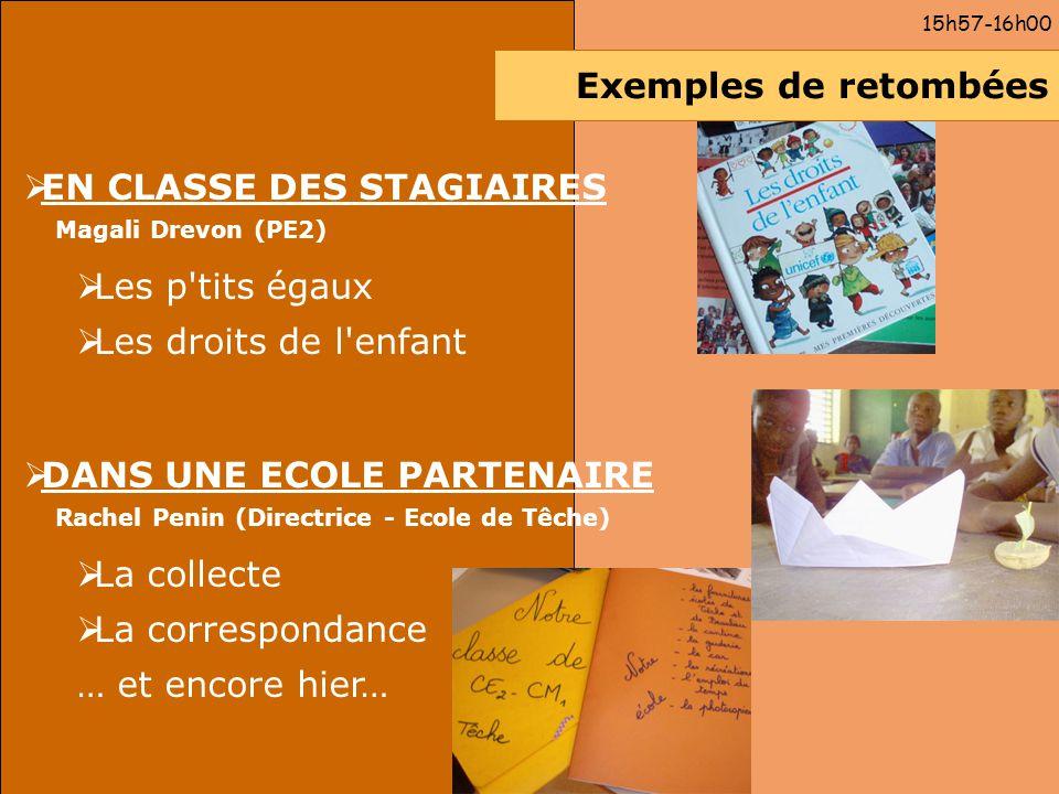 Exemples de retombées EN CLASSE DES STAGIAIRES Magali Drevon (PE2) Les p'tits égaux Les droits de l'enfant DANS UNE ECOLE PARTENAIRE Rachel Penin (Dir