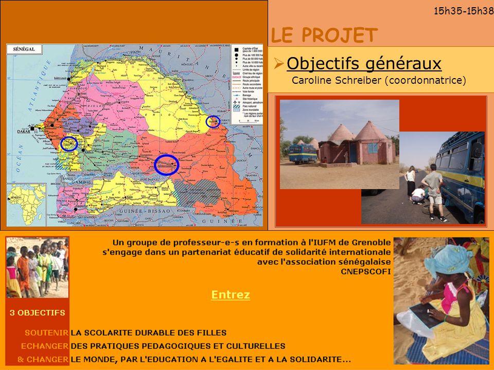 LE PROJET 15h35-15h38 Objectifs généraux Caroline Schreiber (coordonnatrice)
