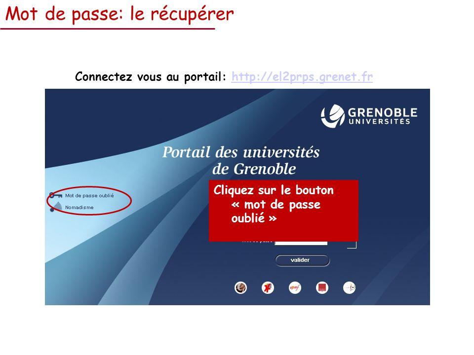 Mot de passe: le récupérer Connectez vous au portail: http://el2prps.grenet.frhttp://el2prps.grenet.fr Cliquez sur le bouton « mot de passe oublié »