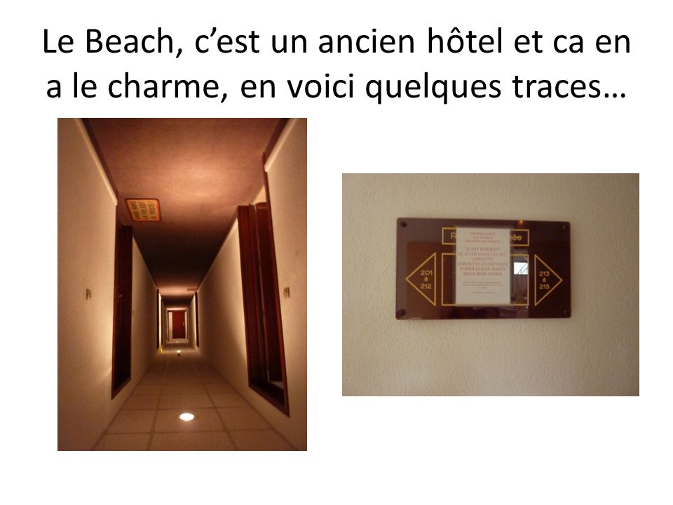 Le Beach, cest un ancien hôtel et ca en a le charme, en voici quelques traces…
