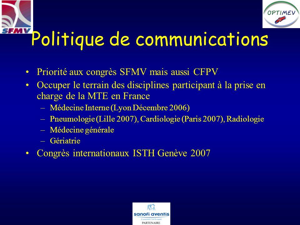 Politique de communications Priorité aux congrès SFMV mais aussi CFPV Occuper le terrain des disciplines participant à la prise en charge de la MTE en