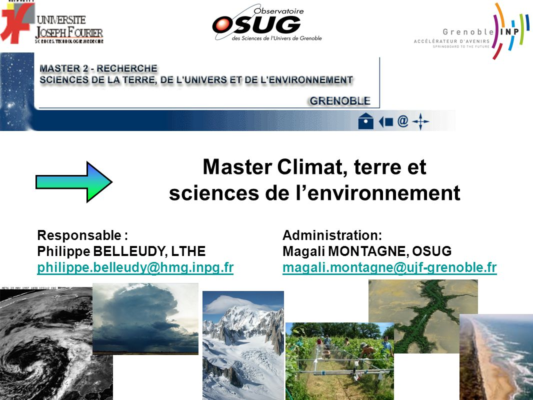 Master Climat, terre et sciences de lenvironnement Administration: Magali MONTAGNE, OSUG magali.montagne@ujf-grenoble.fr Responsable : Philippe BELLEU