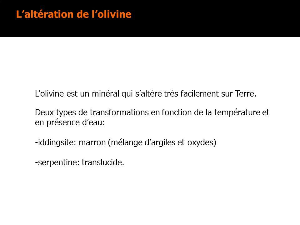 Laltération de lolivine Deux types de transformations en fonction de la température et en présence deau: -iddingsite: marron (mélange dargiles et oxyd