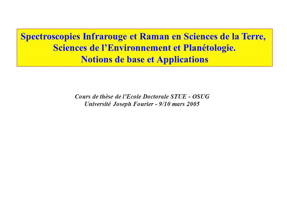 Spectroscopies Infrarouge et Raman en Sciences de la Terre, Sciences de lEnvironnement et Planétologie. Notions de base et Applications Cours de thèse